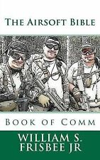 The Airsoft Bible: Book of Comm by William S Frisbee Jr (Paperback /...