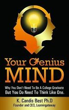 Your Genius Mind: Why You Don't Need To Be A College Graduate But You Do Need To