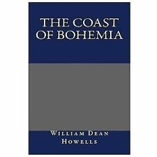 The Coast of Bohemia by William Dean Howells (2013, Paperback)