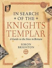 In Search of the Knights Templar: A Guide to the Sites in Britain, Simon Brighto