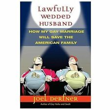 Lawfully Wedded Husband: How My Gay Marriage Will Save the American Fa-ExLibrary