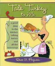 Talk Turkey to Me: A Good Time in the Kitchen Talking Turkey and All the Trimmin