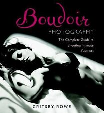 Boudoir Photography: The Complete Guide to Shooting Intimate Portraits, Rowe, Cr
