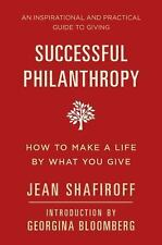 Successful Philanthropy: How to Make a Life By What You Give by Shafiroff, Jean