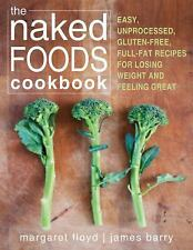 The Naked Foods Cookbook: The Whole-Foods, Healthy-Fats, Gluten-Free Guide to L