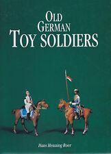OLD GERMAN TOY SOLDIERS. By Hans Henning Roer. Book Reference/History. 1993.