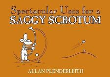 Spectacular Uses for a Saggy Scrotum by Allan Plenderleith (Paperback, 2010)