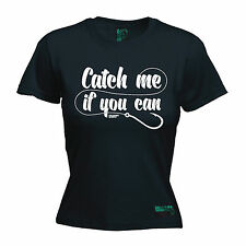 Catch Me If You Can DW WOMENS T-SHIRT fishing funny birthday gift present for