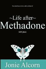 Life after Methadone with Jesus : Don't Live with It, Defeat It! by Jonie...
