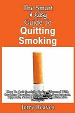 The Smart and Easy Guide to Quitting Smoking: How to Quit Smoking Today and...