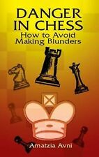 Danger in Chess : How to Avoid Making Blunders by Amatzia Avni (2003,...