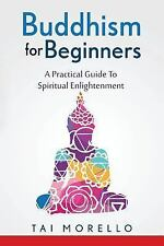 Buddhism for Beginners : A Practical Guide to Spiritual Enlightenment by Tai...