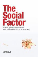 The Social Factor : Innovate, Ignite, and Win Through Mass Collaboration and...