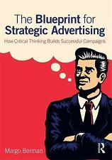 Strategic Advertising : How Critical Thinking Drives Successful Campaigns by...
