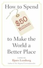 How to Spend $50 Billion to Make the World a Better Place by Bjørn Lomborg...