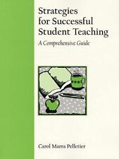 Strategies for Successful Student Teaching: A Comprehensive Guide Pelletier, Ca