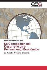 La Concepcion Del Desarrollo en el Pensamiento Economico by Vazquez Ortiz...