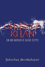 Chingiz Khan : Son and Warrior of Kazakh Steppes by Beksultan Nurzhekeyev...