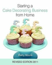 Starting a Cake Decorating Business from Home: 2011 by Kathy Moore (Hardback, 2…