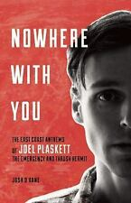 Nowhere with You : Joel Plaskett, Thrush Hermit and Their East Coast Anthems...