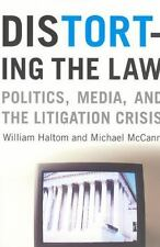 Distorting the Law: Politics, Media, and the Litigation Crisis (Chicago Series i