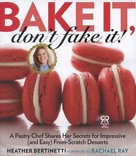 Bake It, Don't Fake It!: A Pastry Chef Shares Her Secrets for Impressi-ExLibrary