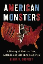 American Monsters : A History of Monster Lore, Legends, and Sightings in...
