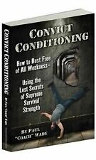 Convict Conditioning: How to Bust Free of All Weakness--Using the Lost Secrets o
