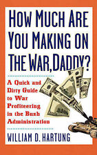 How Much are You Making on the War, Daddy?: A Quick and Dirty Guide to War...