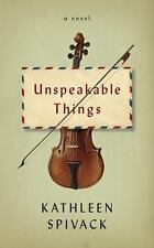 Unspeakable Things by Kathleen Spivack (2016, Hardcover)