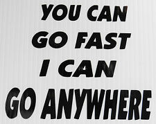 """you can go fast i can go anywhere"" vinyl decal for cars home fun sticker 5318BK"