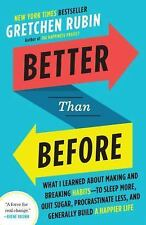 Better Than Before : Mastering the Habits of Our Everyday Lives by Gretchen...
