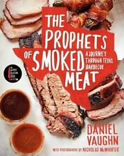 The Prophets of Smoked Meat : A Journey Through Texas Barbecue by Daniel...