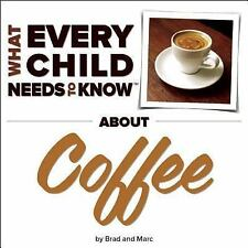 What Every Child Needs to Know about Coffee by R. Bradley Snyder and Marc Engels