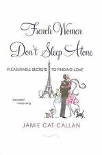 French Women Don't Sleep Alone: Pleasurable Secrets to Finding Love - Callan, Ja
