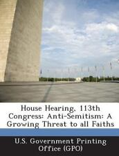 House Hearing, 113th Congress : Anti-Semitism (2013, Paperback)