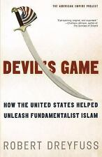 Devil's Game : How the United States Helped Unleash Fundamentalist Islam by...