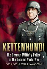 Kettenhund!: The German Military Police in the Second World War (. 9781781553329