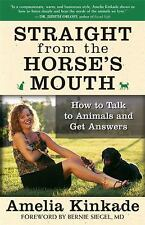 Straight from the Horse's Mouth: How to Talk to Animals and Get Answers by Amel