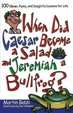 When Did Caesar Become a Salad and Jeremiah a Bullfrog?: 100 Clever, Funny, and