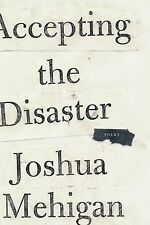 Accepting the Disaster : Poems by Joshua Mehigan (2014, Hardcover)