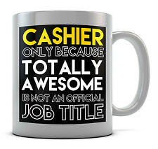 Cashier Only Because Totally Awesome Is Not An Official Job Title Mug