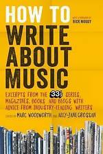 How to Write About Music: Excerpts from the 33 1/3 Series, Magazines, Books...