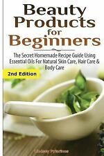 Beauty Products for Beginners : The Secret Homemade Recipe Guide Using...