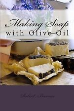 Making Soap : With Olive Oil by Robert Barnes (2013, Paperback)