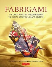 Fabrigami: The Origami Art of Folding Cloth to Create Decorative and Useful Obje