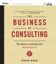 The Business of Consulting : The Basics and Beyond by Elaine Biech (2007,...