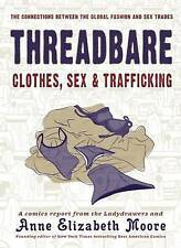 Threadbare: Clothes, Sex, and Trafficking by Moore, Anne Elizabeth -Paperback