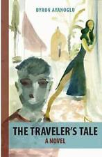 The Traveler's Tale : A Novel by Byron Ayanoglu (2014, Paperback)
