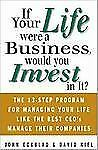 If Your Life Were a Business, Would You Invest In It?: The 13-Step Program for M